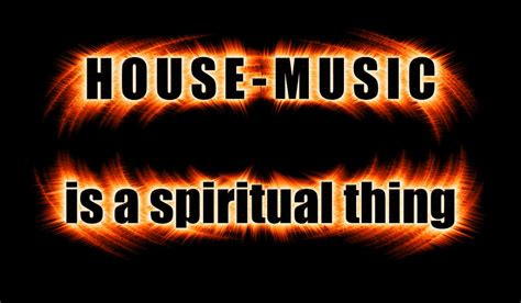 house music is a spiritual thing quot house music is a spiritual thing quot