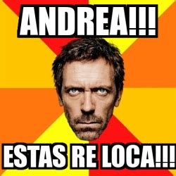 Meme Andrea - meme house andrea estas re loca 2289096