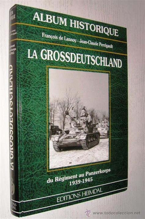 libro achtung panzer el desarrollo de album historico grossdeutschland 1939 1945 comprar libros antiguos y literatura militar en