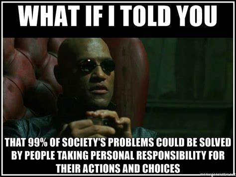 Personal Meme Generator - what if i told you that 99 of society s problems could be