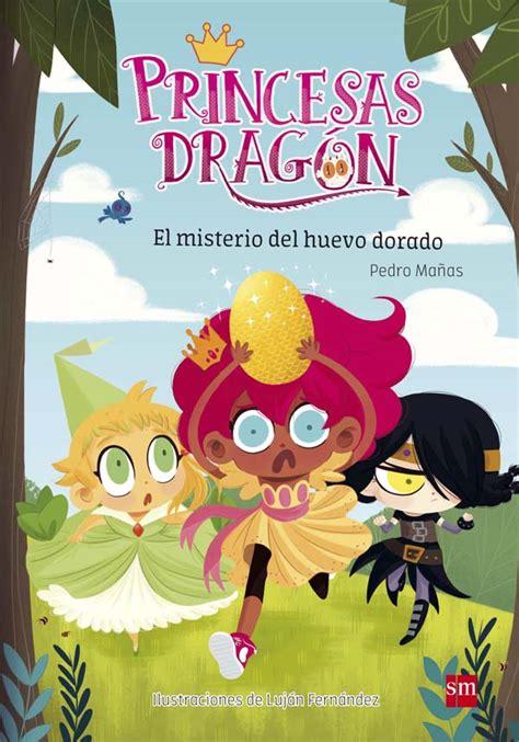 el dragn la princesa 8421687549 princesas drag 243 n el misterio del huevo dorado literatura infantil y juvenil sm