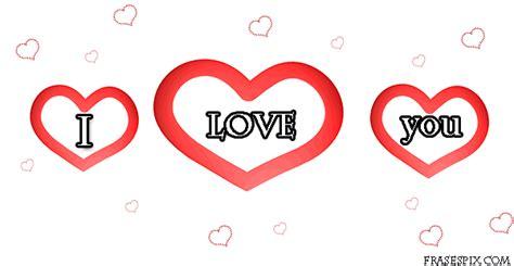 imagenes y love you im 225 genes frases pix gif de corazones con la frases i love you