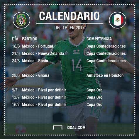 Calendario De Futbol 2017 El Calendario Tri En 2017 Goal