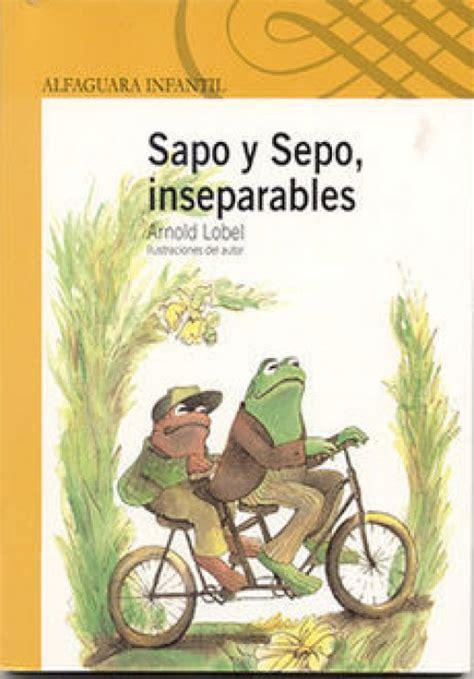 sapo y sepo inseparables descargar sapo y sepo inseparables pdf y epub al dia libros