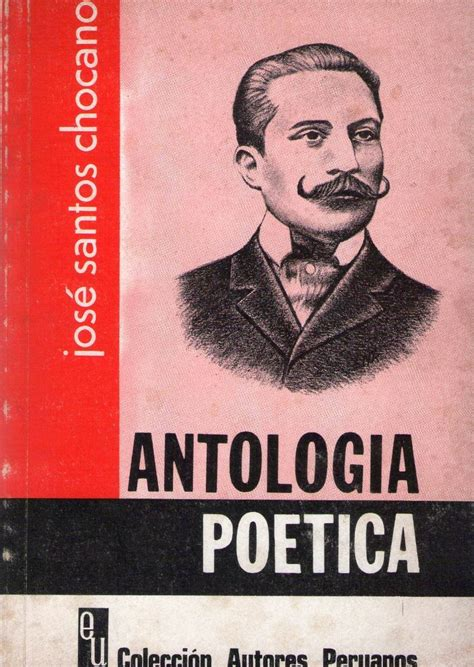 antologa potica seleccin jos 233 santos chocano libros peruanos autores