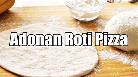 cara membuat roti adonan cara membuat adonan roti pizza youtube
