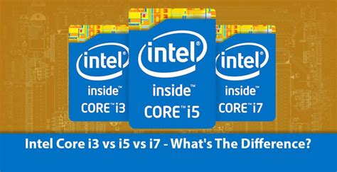 which is better intel i5 or i7 intel i3 vs i5 vs i7 what s the difference