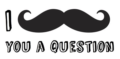 i mustache you some questions a new wandering