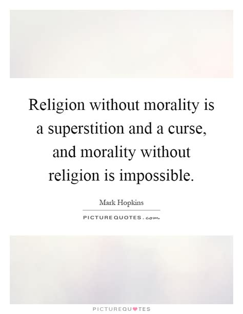 religion without morality is a superstit by mark hopkins religion without morality is a superstition and a curse