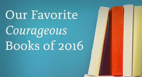 bare bravery how to be creatively courageous books favorite courageous books of 2016 center for courage