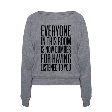 everyone in this room is now dumber human everyone in this room is now dumber clothing pullover
