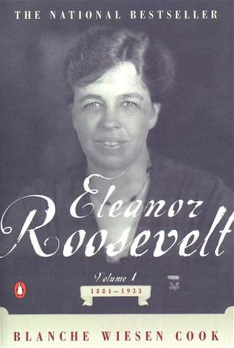 quotations of eleanor roosevelt books eleanor roosevelt vol 1 1884 1933 by blanche wiesen cook