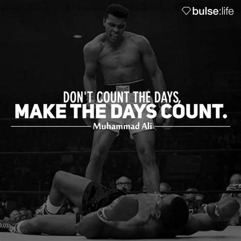 ali days il quot don t count the days make the days count quot muhammad ali