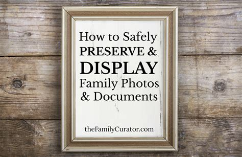 how to display family photos how to safely preserve and display family photos and documents