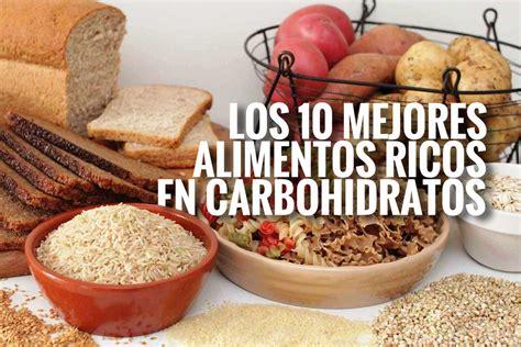 alimentos que contengan hidratos de carbono los 10 mejores alimentos ricos en carbohidratos