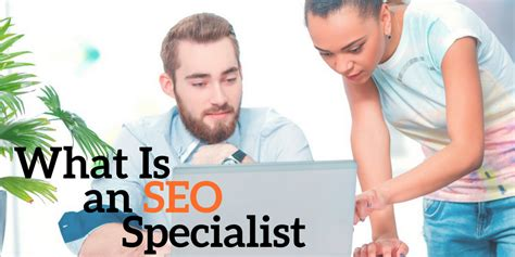 seo specialists what is an seo specialist seo