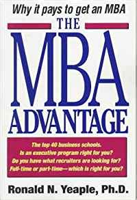 Why Do Get An Mba by The Mba Advantage Why It Pays To Get An Mba Ronald N