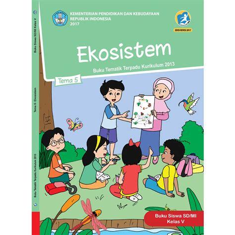 Buku Sd Tematik Kls 3 Tema 4 5 6 buku siswa kelas 5 tema 5 ekosistem jpbooks store