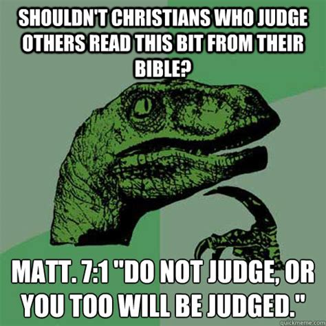 Judging Meme - shouldn t christians who judge others read this bit from