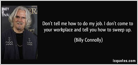 how do i my to come don t tell me how to do my i don t come to your workplace and tell you how to