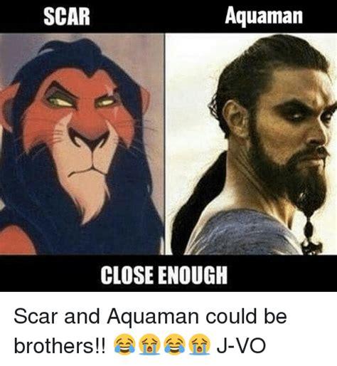 Aquaman Meme - scar aquaman close enough scar and aquaman could be brothers j vo meme on sizzle