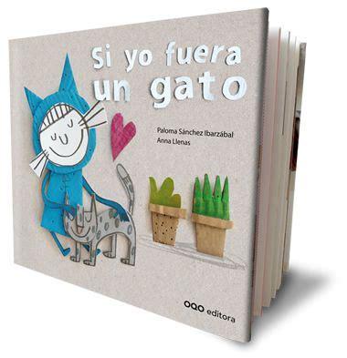 libro si yo fuera un si yo fuera un gato ilustradora anna llenas cuentos editorial y anna