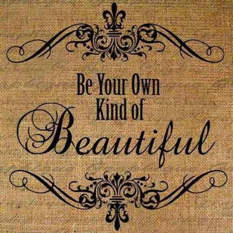 be your own kind of beautiful tattoo be your own of beautiful quotes