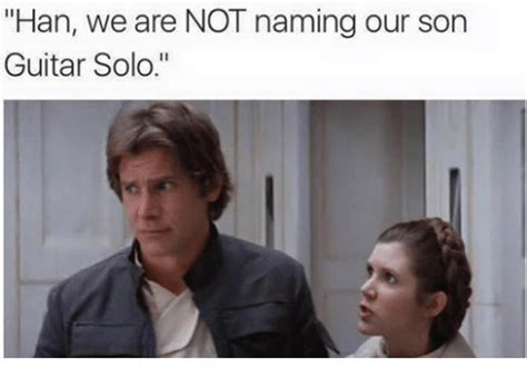 Solo Memes - han we are not naming our son guitar solo star wars meme
