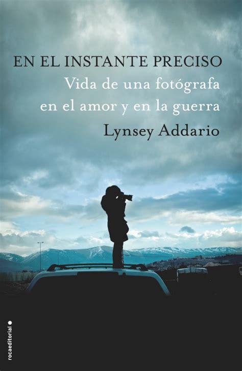 libro amor pobreza y guerra en el instante preciso lynsey addario roca libros