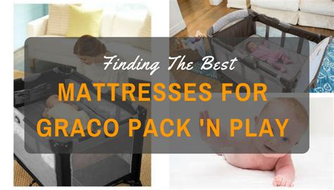 Mattress For A Pack And Play by Best Mattresses For Graco Pack And Play 2017 Reviews