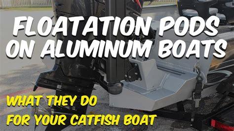 aluminum jon boat pods floatation pods what they do for aluminum catfish boats