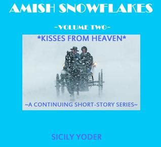 snowflake kisses books kisses from heaven amish snowflakes 2 by sicily yoder