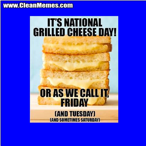 Cheese Meme - grilled cheese day clean memes the best the most online