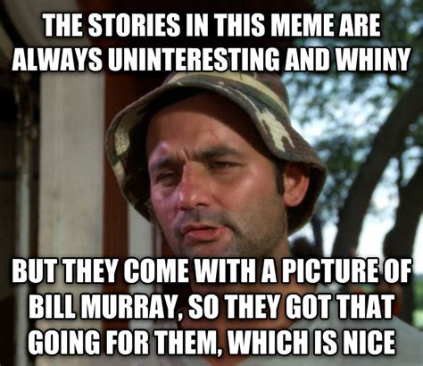 Murray Meme - livememe com bill murray so i got that going for me