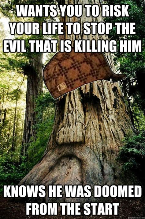 Tree Meme - wants you to risk your life to stop the evil that is