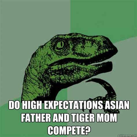 Tiger Mom Meme - do high expectations asian father and tiger mom compete