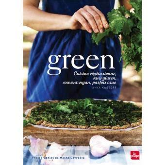 livre cuisine v馮騁arienne green cuisine v 233 g 233 tarienne vegan sans gluten ou crue