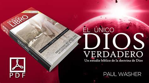 libro el nico dios verdadero pdf el 218 nico dios verdadero paul washer