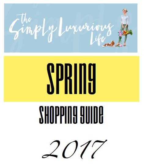 shopping guide 2017 tsll spring shopping guide 2017 the simply luxurious life 174