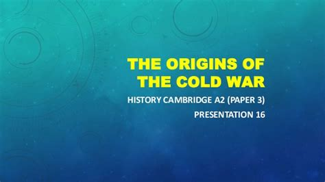 the cold war cambridge cambridge a2 history the origins of the cold war
