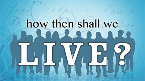 What About How We Live by How Then Shall We Live Daniel Network