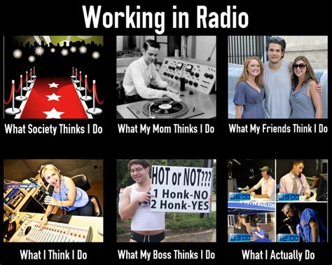 Radio Meme - what people think i do working in radio what people