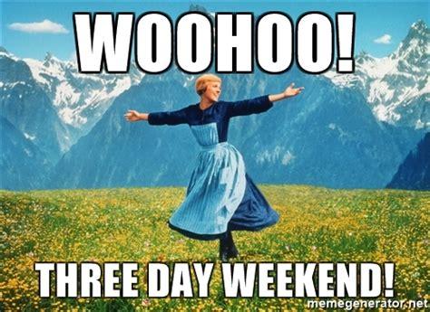3 Day Weekend Meme - woohoo three day weekend julie andrews sound of music