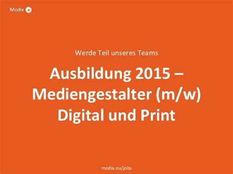 Bewerbungsschreiben Ausbildung Medienkauffrau Digital Und Print Modix Ausbildung 2015 Mediengestalter M W Digital Und Print