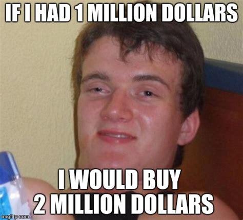 One Million Dollars Meme - 10 guy meme imgflip