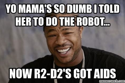Mama Meme - yo mama s so dumb i told her to do the robot