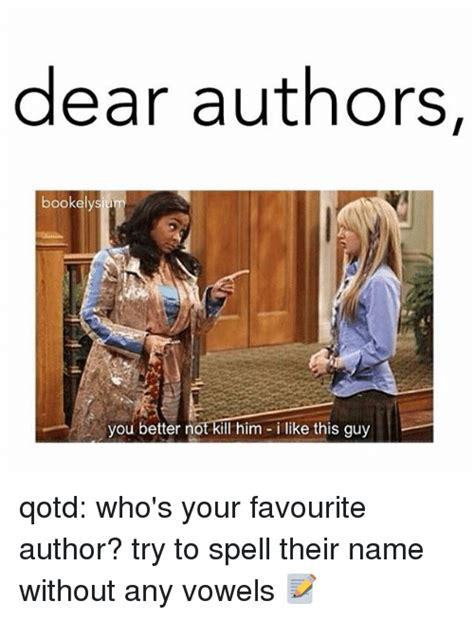 author meme 25 best memes about you better not you better not memes