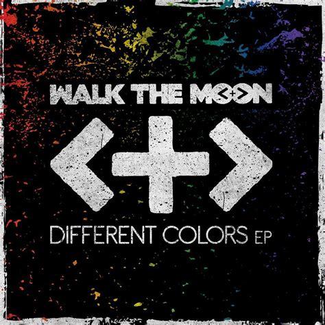 different colors lyrics walk the moon different colors ep lyrics genius