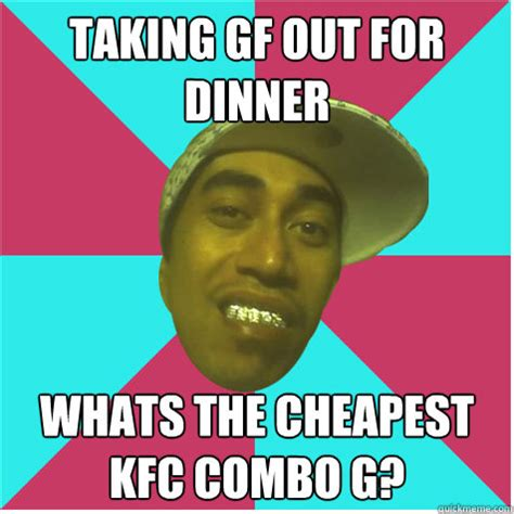 Memes Kfc - taking gf out for dinner whats the cheapest kfc combo g