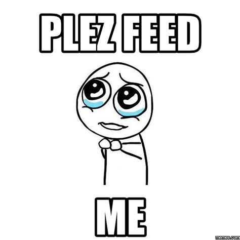 Feed Me Meme - eager for more of ips feedback and ideas invision